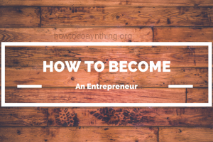 How to Become an Entrepreneur: 5 Steps to Success